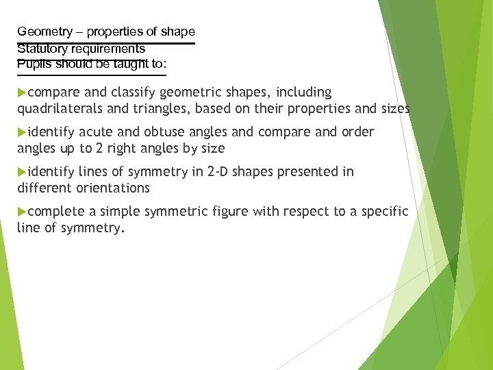 Geometry – properties of shape Statutory requirements Pupils should be taught to: compare and