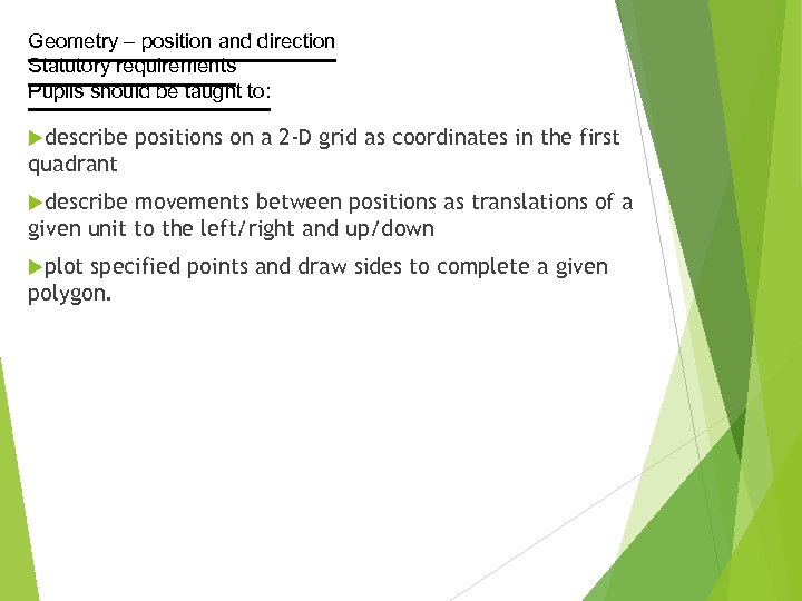 Geometry – position and direction Statutory requirements Pupils should be taught to: describe positions