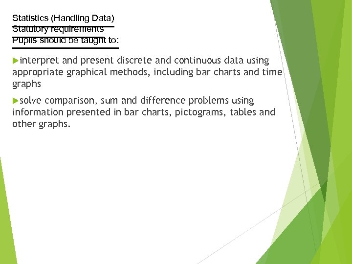 Statistics (Handling Data) Statutory requirements Pupils should be taught to: interpret and present discrete