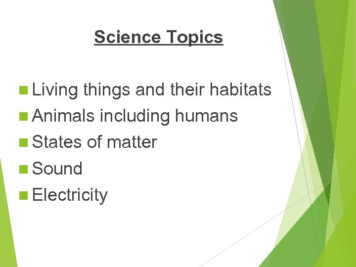 Science Topics n Living things and their habitats n Animals including humans n States