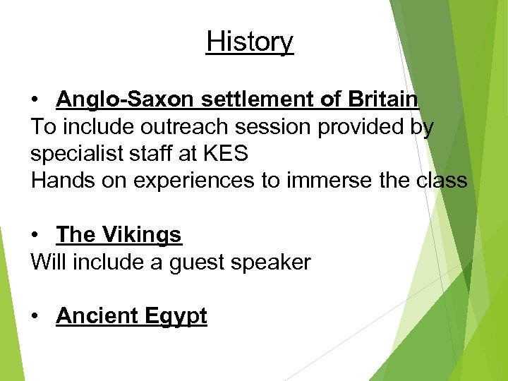 History • Anglo-Saxon settlement of Britain To include outreach session provided by specialist staff