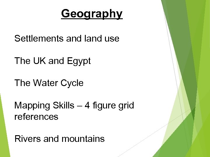 Geography Settlements and land use The UK and Egypt The Water Cycle Mapping Skills