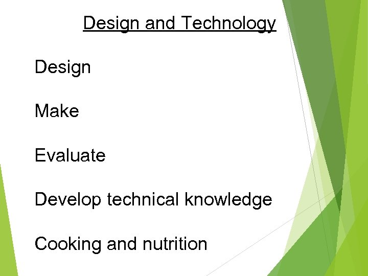 Design and Technology Design Make Evaluate Develop technical knowledge Cooking and nutrition