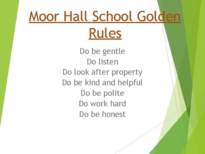 Moor Hall School Golden Rules Do be gentle Do listen Do look after property