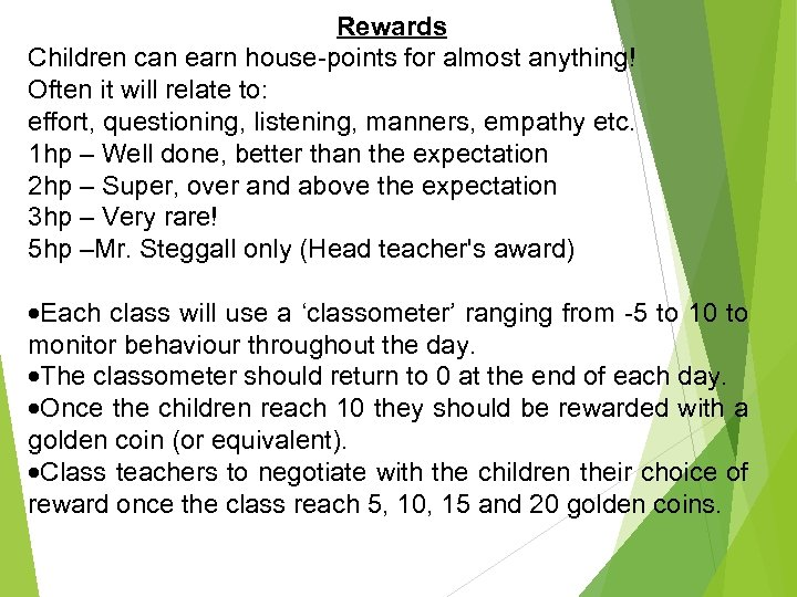 Rewards Children can earn house-points for almost anything! Often it will relate to: effort,