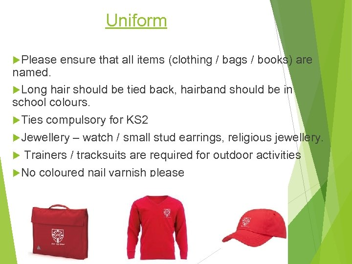 Uniform Please ensure that all items (clothing / bags / books) are named. Long