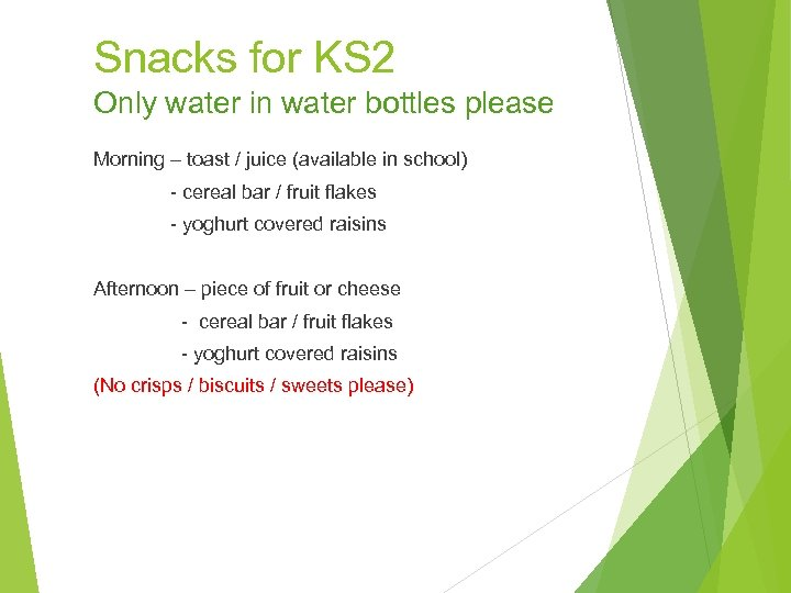 Snacks for KS 2 Only water in water bottles please Morning – toast /
