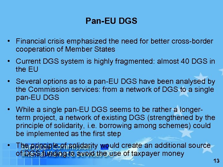 Pan-EU DGS • Financial crisis emphasized the need for better cross-border cooperation of Member