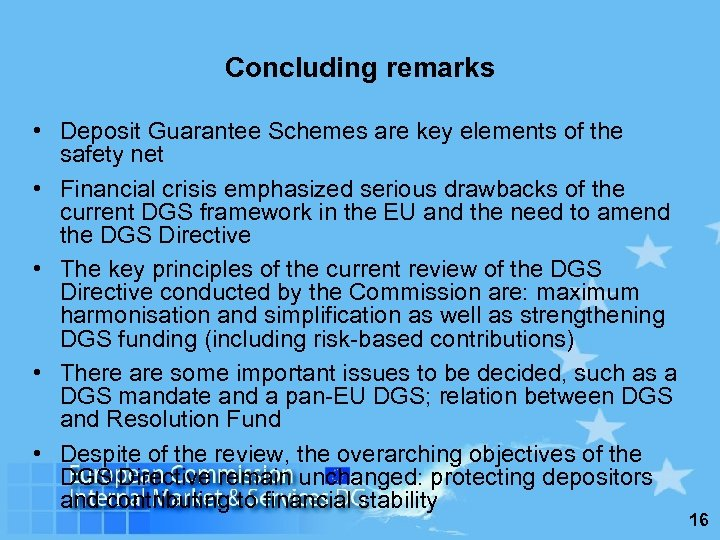 Concluding remarks • Deposit Guarantee Schemes are key elements of the safety net •
