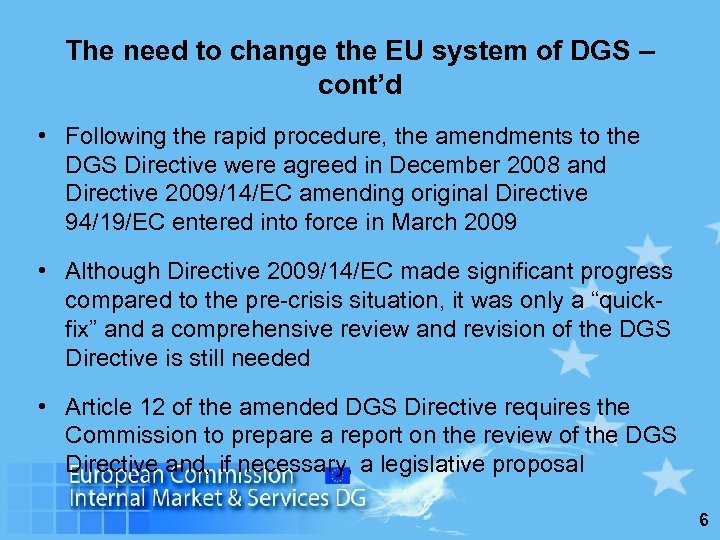 The need to change the EU system of DGS – cont'd • Following the