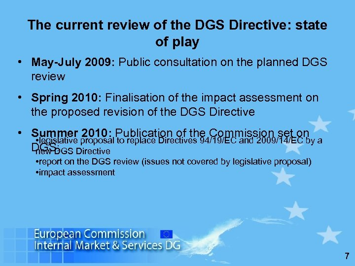 The current review of the DGS Directive: state of play • May-July 2009: Public