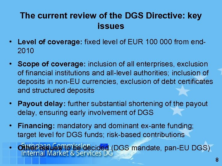 The current review of the DGS Directive: key issues • Level of coverage: fixed