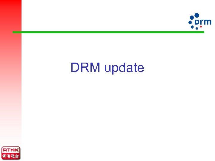DRM update