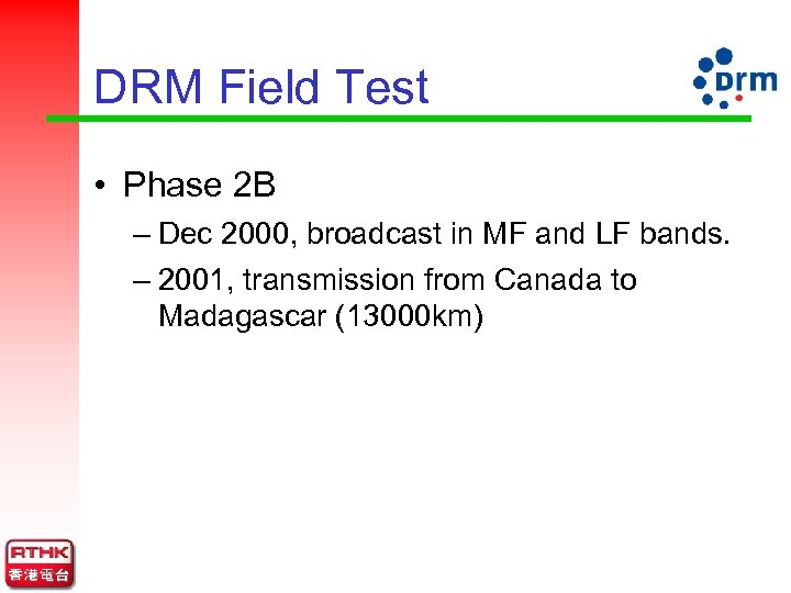DRM Field Test • Phase 2 B – Dec 2000, broadcast in MF and