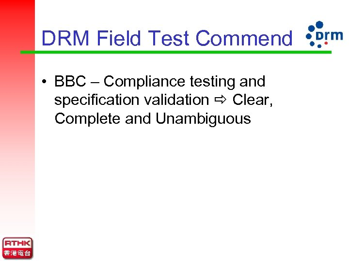 DRM Field Test Commend • BBC – Compliance testing and specification validation Clear, Complete