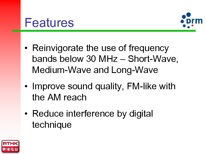 Features • Reinvigorate the use of frequency bands below 30 MHz – Short-Wave, Medium-Wave