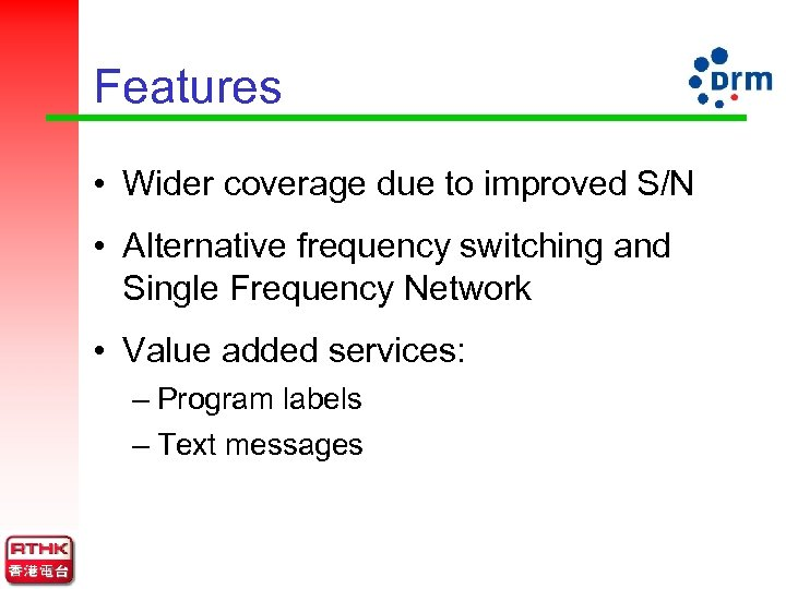 Features • Wider coverage due to improved S/N • Alternative frequency switching and Single