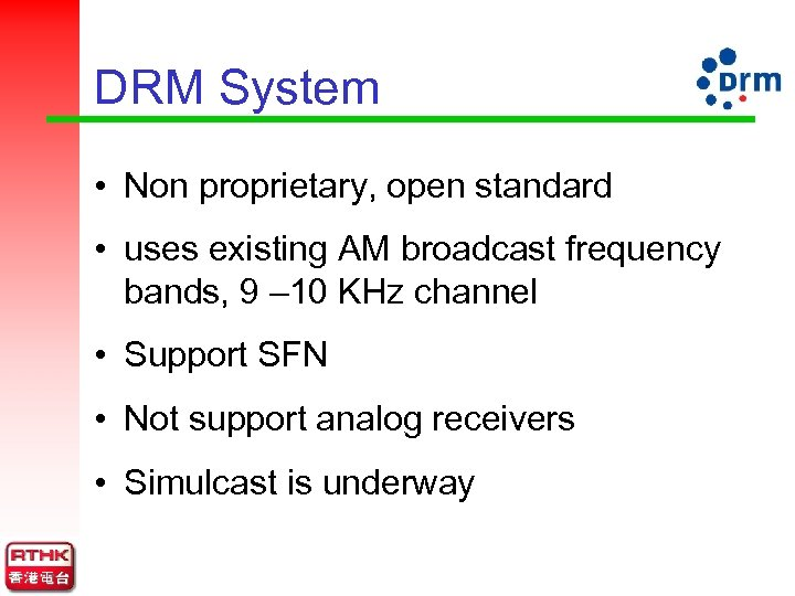 DRM System • Non proprietary, open standard • uses existing AM broadcast frequency bands,