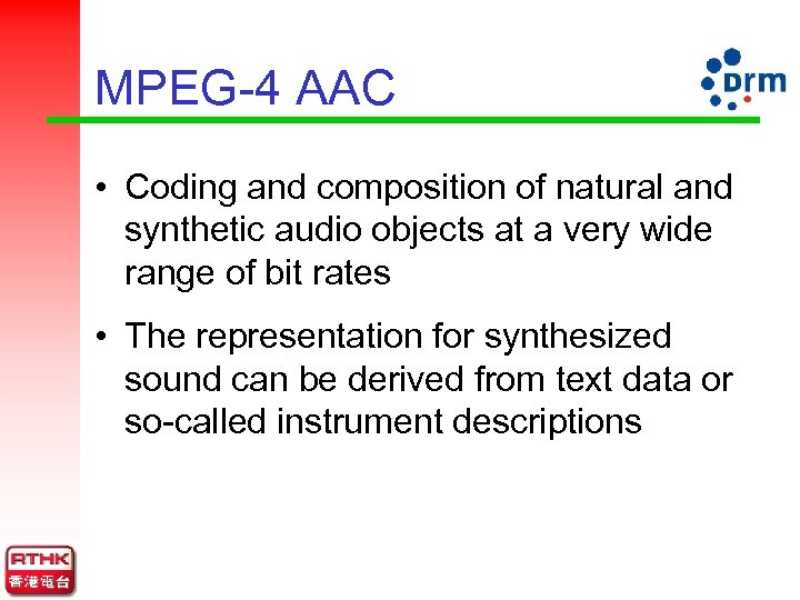 MPEG-4 AAC • Coding and composition of natural and synthetic audio objects at a