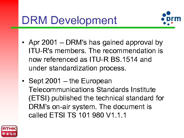 DRM Development • Apr 2001 – DRM's has gained approval by ITU-R's members. The