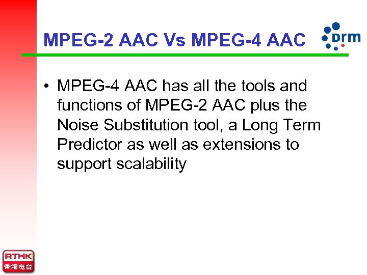 MPEG-2 AAC Vs MPEG-4 AAC • MPEG-4 AAC has all the tools and functions