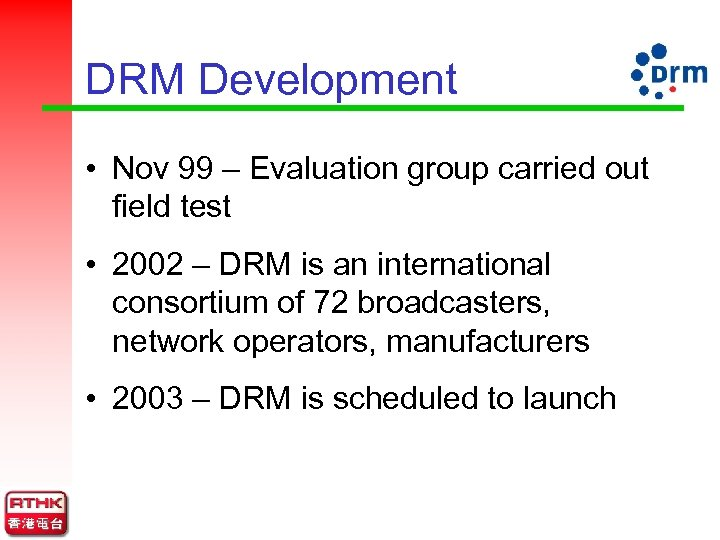 DRM Development • Nov 99 – Evaluation group carried out field test • 2002