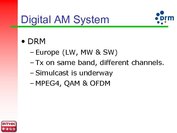 Digital AM System • DRM – Europe (LW, MW & SW) – Tx on