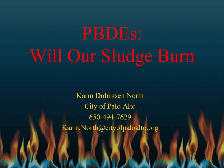PBDEs: Will Our Sludge Burn Karin Didriksen North City of Palo Alto 650 -494