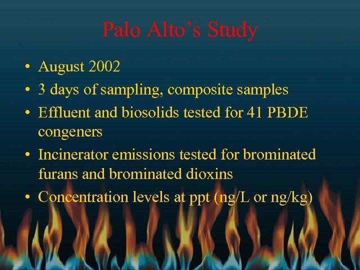 Palo Alto's Study • August 2002 • 3 days of sampling, composite samples •