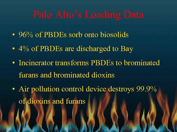 Palo Alto's Loading Data • 96% of PBDEs sorb onto biosolids • 4% of