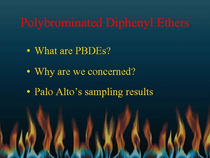 Polybrominated Diphenyl Ethers • What are PBDEs? • Why are we concerned? • Palo