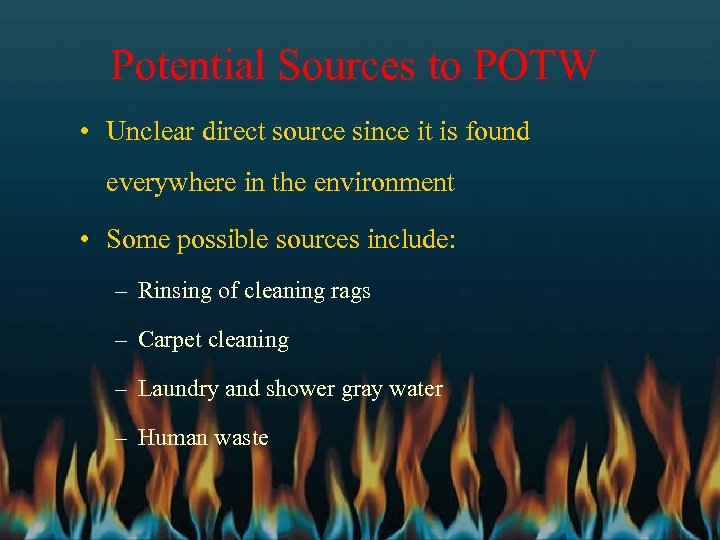 Potential Sources to POTW • Unclear direct source since it is found everywhere in