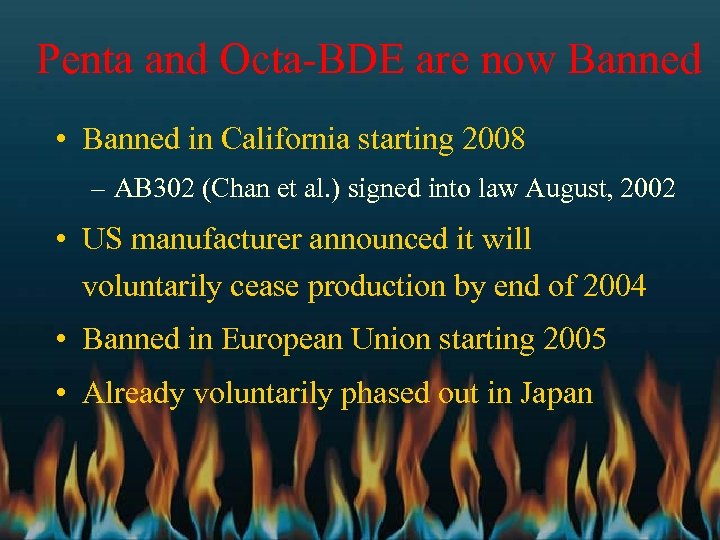 Penta and Octa-BDE are now Banned • Banned in California starting 2008 – AB