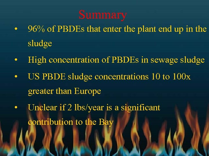 Summary • 96% of PBDEs that enter the plant end up in the sludge