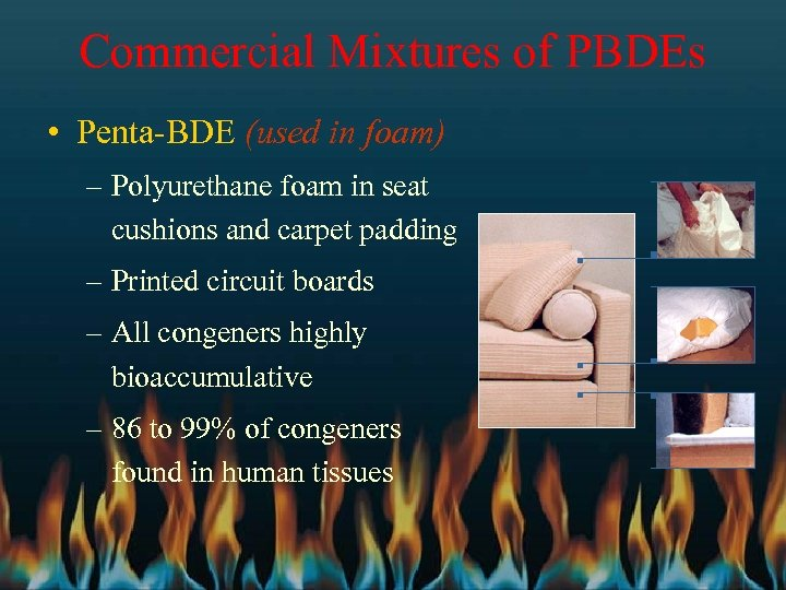 Commercial Mixtures of PBDEs • Penta-BDE (used in foam) – Polyurethane foam in seat