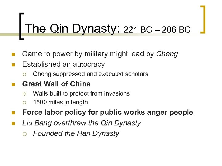 The Qin Dynasty: 221 BC – 206 BC n n Came to power by
