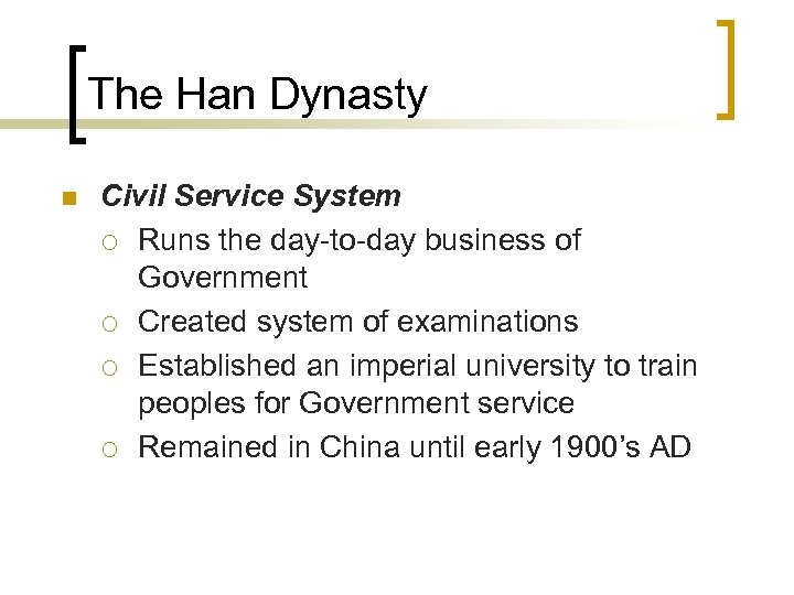 The Han Dynasty n Civil Service System ¡ Runs the day-to-day business of Government