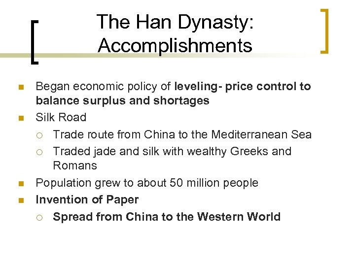 The Han Dynasty: Accomplishments n n Began economic policy of leveling- price control to