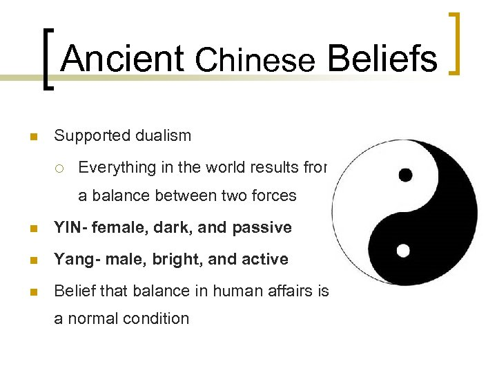 Ancient Chinese Beliefs n Supported dualism ¡ Everything in the world results from a
