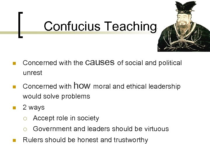 Confucius Teachings n n n Concerned with the causes of social and political unrest