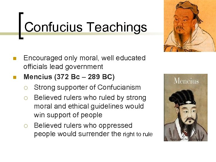 Confucius Teachings n n Encouraged only moral, well educated officials lead government Mencius (372