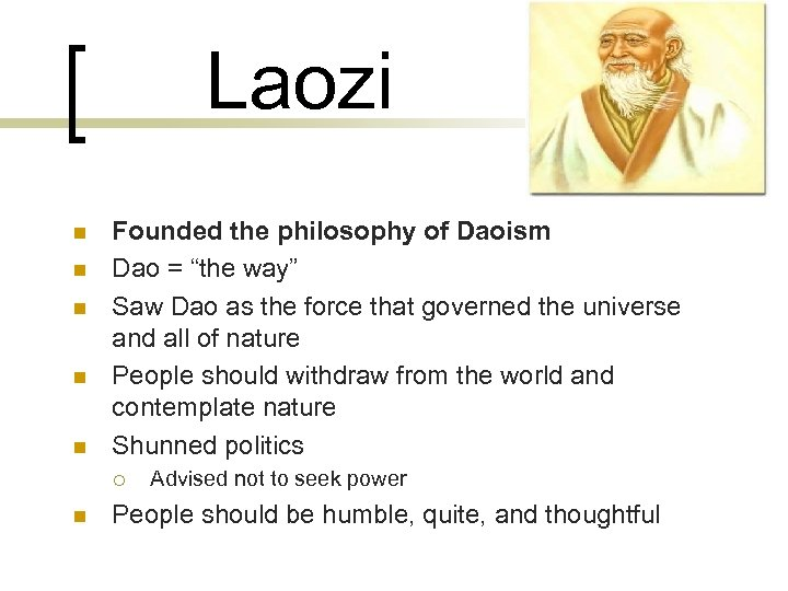 "Laozi n n n Founded the philosophy of Daoism Dao = ""the way"" Saw"