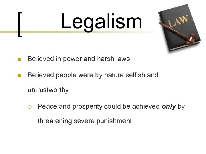 Legalism n Believed in power and harsh laws n Believed people were by nature
