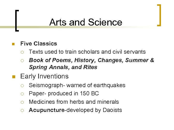 Arts and Science n Five Classics ¡ Texts used to train scholars and civil