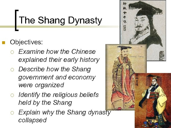 The Shang Dynasty n Objectives: ¡ Examine how the Chinese explained their early history