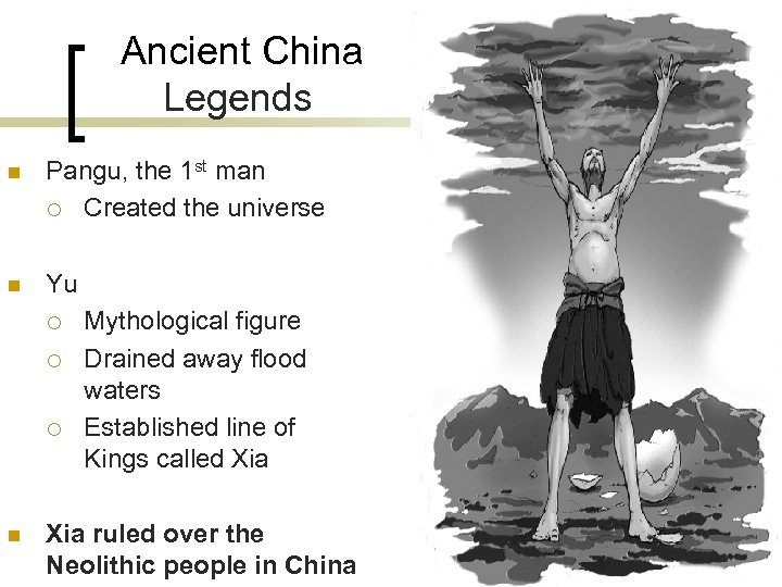 Ancient China Legends n Pangu, the 1 st man ¡ Created the universe n