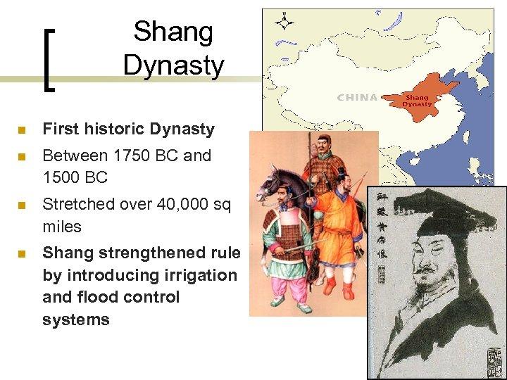 Shang Dynasty n First historic Dynasty n Between 1750 BC and 1500 BC n