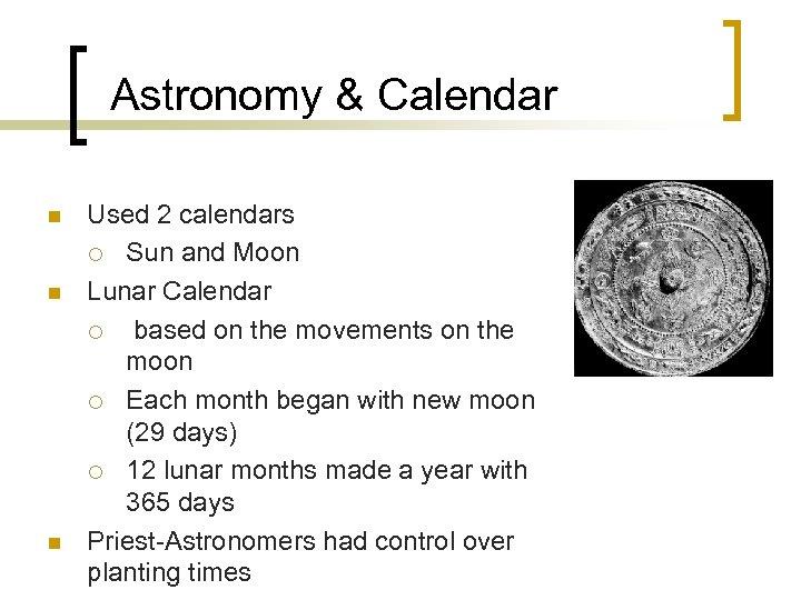Astronomy & Calendar n n n Used 2 calendars ¡ Sun and Moon Lunar