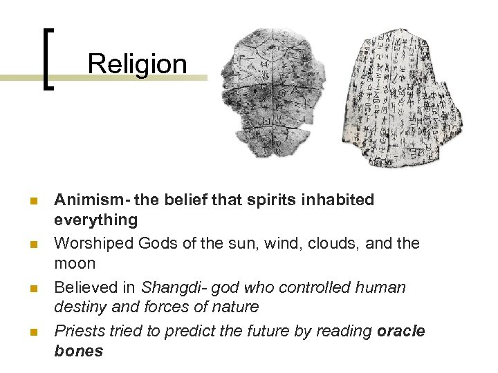 Religion n n Animism- the belief that spirits inhabited everything Worshiped Gods of the