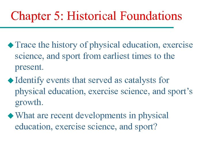 Chapter 5: Historical Foundations u Trace the history of physical education, exercise science, and